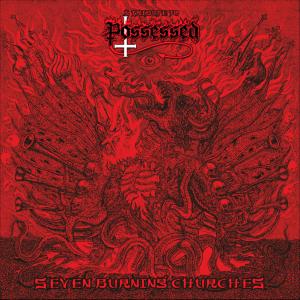 Possessed - Seven Burning Churches