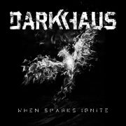 DARKHAUS mit neuem Album WHEN SPARKS IGNITE