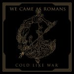 Review: WE CAME AS ROMANS - Cold Like War