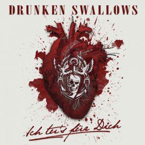 DRUNKEN SWALLOWS – ICH TU`S FÜR DICH