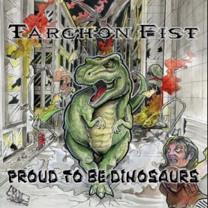 Tarchon Fist – Proud to be Dinosaurs_Cover