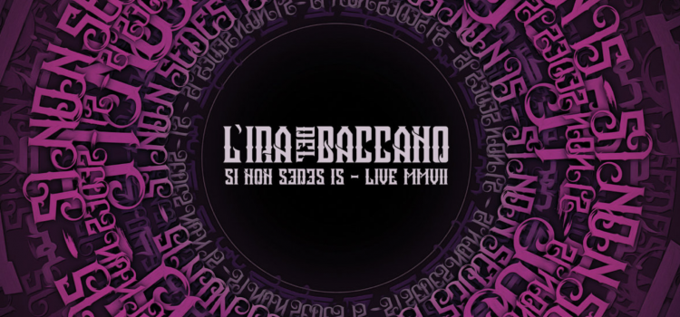 LˈIRA DEL BACCANO – SI NON SEDES IS…LIVE MMVII
