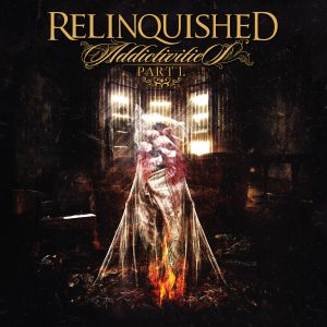 "RELINQUISHED – ""Addictivities Part 1"""