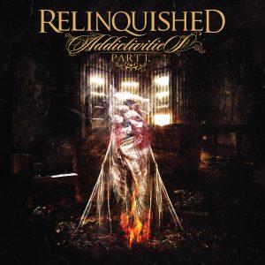 """RELINQUISHED – """"Addictivities Part 1"""""""