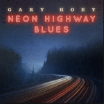 Review: GARY HOEY – NEON HIGHWAY BLUES