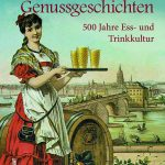 """""""Frankfurter Genussgeschichten – 500 Jahre Ess- und Trinkkultur"""" - Das Buch zu Frankfurts kulinarischer Geschichte"""
