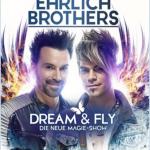 ABGESAGT!!!! EHRLICH BROTHERS – DREAM & FLY - neue Termine für die brandneue Show