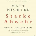 Rezension: Starke Abwehr – Unser Immunsystem– ein medizinisches Wunder und seine Grenzen von Matt Richtel - Teil 2