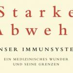 """Rezension: """"Starke Abwehr – Unser Immunsystem– ein medizinisches Wunder und seine Grenzen"""" von Matt Richtel - Teil 1"""