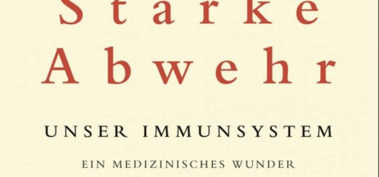 """Rezension: """"Starke Abwehr – Unser Immunsystem– ein medizinisches Wunder und seine Grenzen"""" von Matt Richtel – Teil 1"""