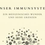 Rezension: Starke Abwehr – Unser Immunsystem– ein medizinisches Wunder und seine Grenzen von Matt Richtel - Teil 3
