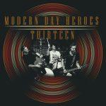 Rock-Review: Modern Day Heroes – Thirteen