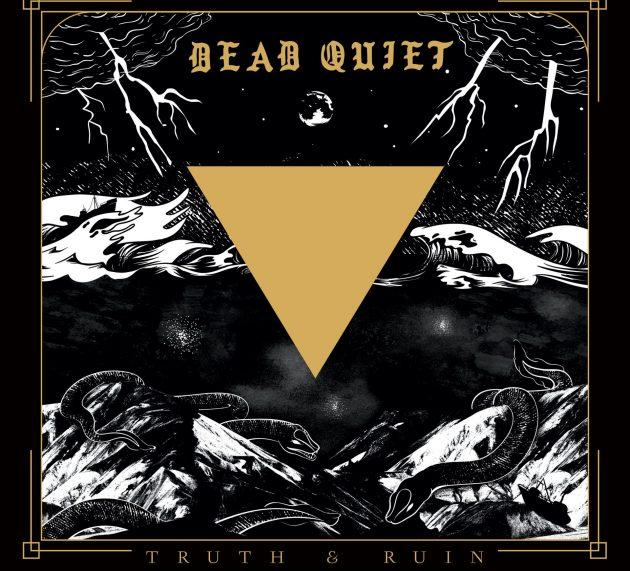 DEAD QUIET – Truth And Ruin