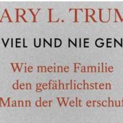Zu viel und nie genug – Wie meine Familie den gefährlichsten Mann der Welt erschuf – Mary L.Trump