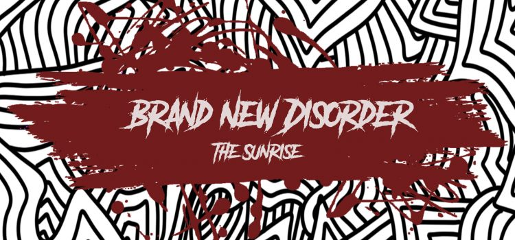 The Sunrise – Brand New Disorder
