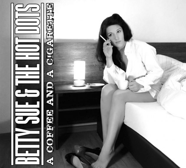 Betty Sue & the Hot Dots – A Coffee and a Cigarette