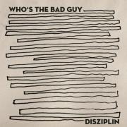 WHO'S THE BAD GUY – Disziplin